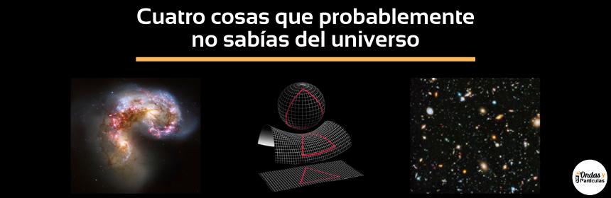 Cuatro cosas que probablemente no sabías del universo